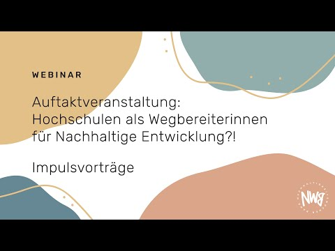 Auftaktveranstaltung: Hochschulen als Wegbereiterinnen für Nachhaltige Entwicklung   NWB